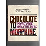 Chocolate to Morphine: Understanding Mind-Active Drugs (0395331900) by Weil, Andrew