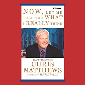 Now, Let Me Tell You What I Really Think | [Chris Matthews]