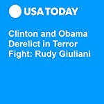 Clinton and Obama Derelict in Terror Fight: Rudy Giuliani | Rudy Giuliani