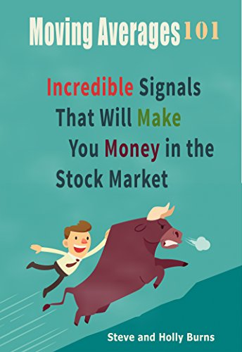 Moving Averages 101: Incredible Signals That Will Make You Money in the Stock Market, by Steve Burns, Holly Burns