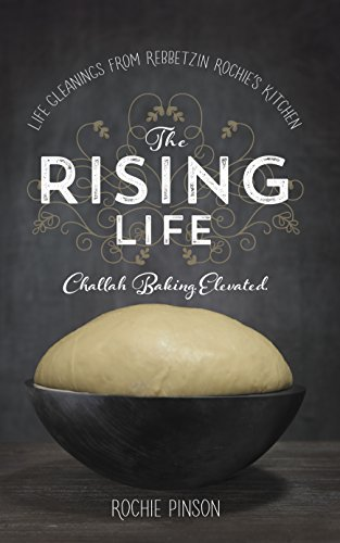 The Rising Life: Challah Baking Elevated. by Rochie Pinson