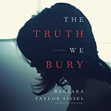 The Truth We Bury: A Novel Audiobook by Barbara Taylor Sissel Narrated by Donna Postel