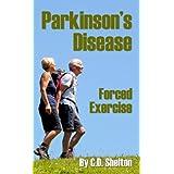 Parkinsons Disease (Parkinson's Disease & Forced Exercise Book 1) ~ C.D. Shelton
