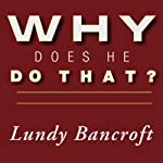 Why Does He Do That?: Inside the Minds of Angry and Controlling Men | Lundy Bancroft