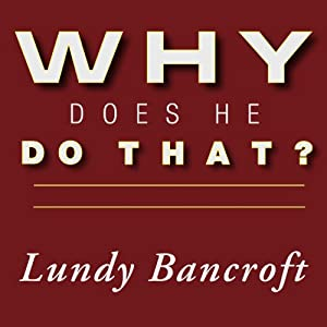 Why Does He Do That?: Inside the Minds of Angry and Controlling Men | [Lundy Bancroft]