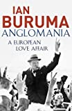 Ian Buruma Anglomania: A European Love Affair