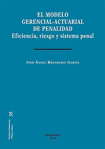 Modelo gerencial-actuarial de penalidad,El. Eficiencia, riesgo y sistema penal