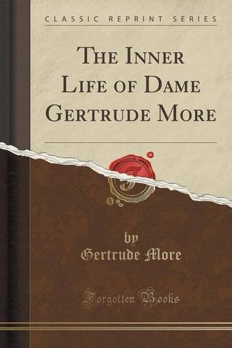 The Inner Life of Dame Gertrude More (Classic Reprint)