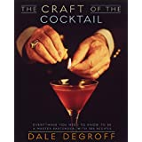 The Craft of the Cocktail: Everything You Need to Know to Be a Master Bartender, with 500 Recipes ~ Dale DeGroff