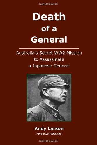 Death of a General: Austalia's Secret WW2 Mission to Assassinate a Japanese General