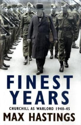 Finest Years: Churchill as Warlord 1940-45: Winston Churchill as Warlord 1940-45
