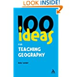 100 Ideas for Teaching Geography (Continuums One Hundreds)