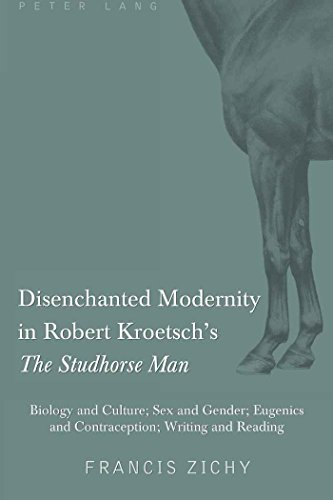 Disenchanted Modernity in Robert Kroetsch's The Studhorse Man: Biology and Culture; Sex and Gender; Eugenics and Contrac