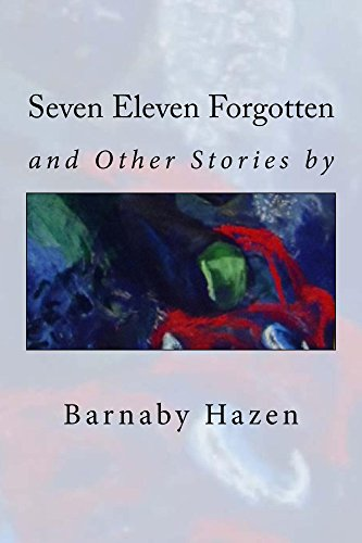 Book: Seven Eleven Forgotten and Other Stories by Barnaby Hazen