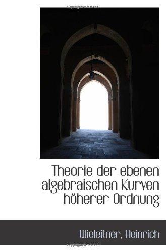 Theorie der Ebenen Algebraischen Kurven Hoeherer Ordnung