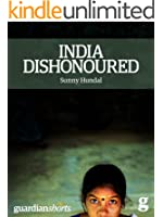 India Dishonoured: Behind a nation's war on women (Kindle Single) (Guardian Shorts)