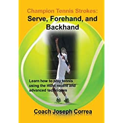 Champion Tennis Strokes: Serve, Forehand, and Backhand
