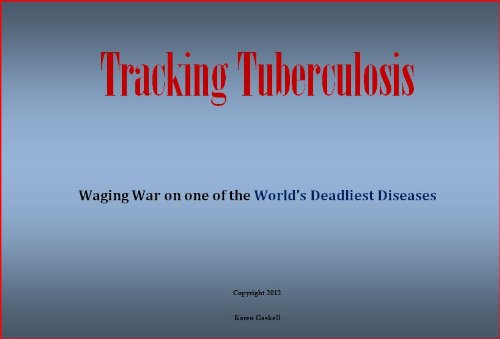 Tracking Tuberculosis: Waging War On One Of The World'S Deadliest Diseases