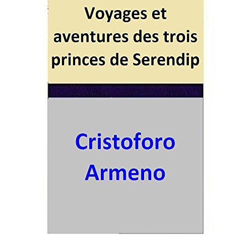 Cristoforo Armeno - Voyages et aventures des trois princes de Serendip (French Edition)