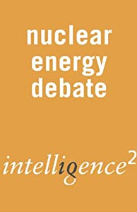 Nuclear Energy Must Power Our Future: An Intelligence Squared Debate | []