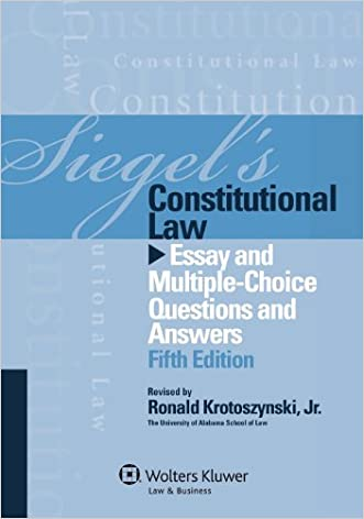 Siegels Constitutional Law: Essay Multi Choice Q & A, Fifth Edition