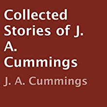 Collected Stories of J. A. Cummings (       UNABRIDGED) by J. A. Cummings Narrated by Charlie Anderson