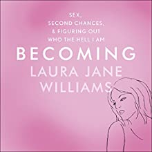 Becoming: Sex, Second Chances, and Figuring Out Who the Hell I Am Audiobook by Laura Jane Williams Narrated by Laura Jane Williams