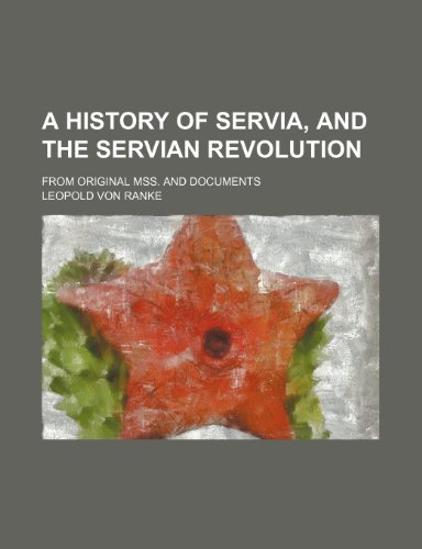 A history of Servia, and the Servian revolution; from original mss. and documents