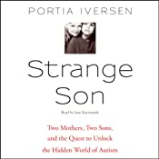 Strange Son: Two Mothers, Two Sons, and the Quest to Unlock the Hidden World of Autism | [Portia Iversen]