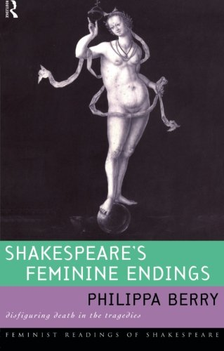 Shakespeare's Feminine Endings: Disfiguring Death in the Tragedies (Feminist Readings of Shakespeare) PDF
