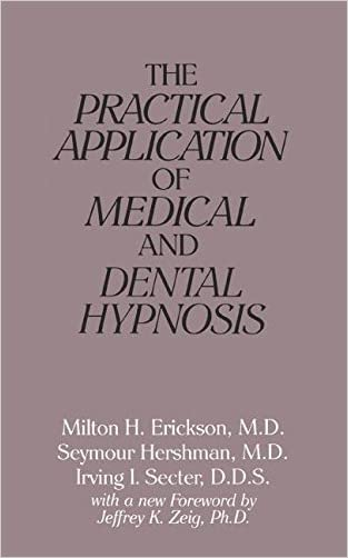 The Practical Application of Medical and Dental Hypnosis: General Medicine and Dentistry, Psychiatry, Surgery, Obstetrics and Gynecology, Anesthesiology, Pediatrics