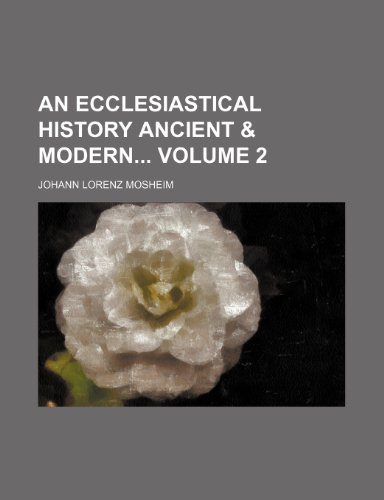 An ecclesiastical history ancient & modern Volume 2