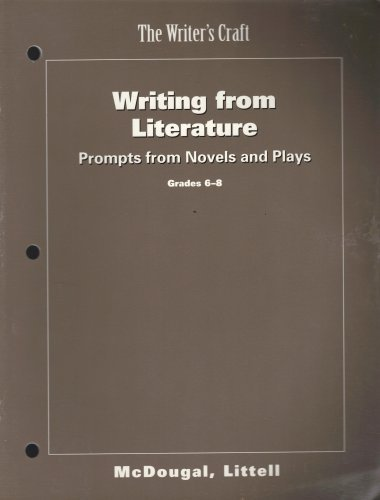 The Writer's Craft, Writing from Literature, Prompts from Novels and Plays, Grades 6-8 (McDougal Littel)