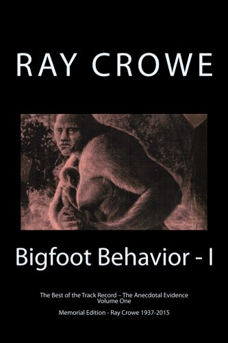 Bigfoot Behavior - I: The Anecdotal Evidence (The Best of the Track Record)