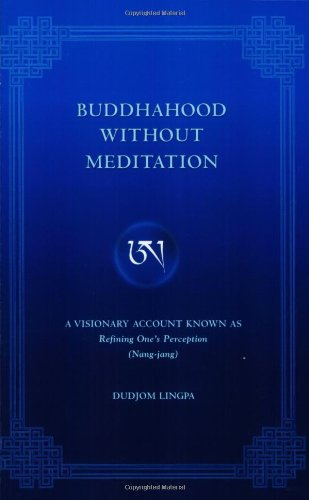 Buddhahood Without Meditation: A Visionary Account Known As Refining Apparent Phenomen