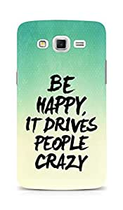 AMEZ be happy it drives people crazy Back Cover For Samsung Galaxy Grand Max