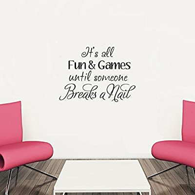It's All Fun and Games Until Someone Breaks a Nail Vinyl Wall Words Decal Sticker Graphic