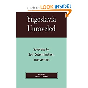 Yugoslavia Unraveled: Sovereignty, Self-Determination, Intervention by Raju G.C. Thomas, Gordon H. Bardos, Milica Z. Bookman and Maya Chadda