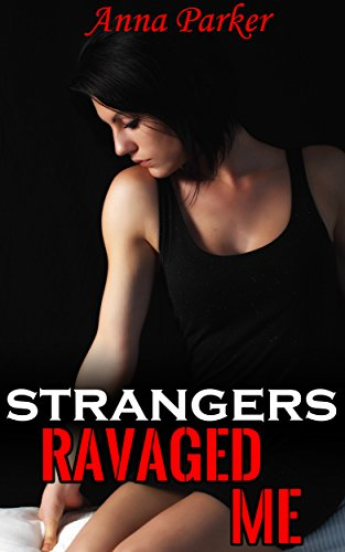 Anna Parker - Strangers Ravaged Me: It's her first time. They don't care.