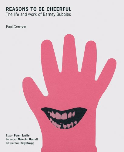 Reasons to be Cheerful: The Life and Work of Barney Bubbles: 0