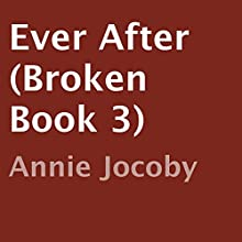 Ever After: Broken, Book 3 (       UNABRIDGED) by Annie Jocoby Narrated by Allison Lynnewood, Jeremy York
