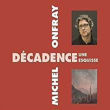 Décadence, une esquisse Discours Auteur(s) : Michel Onfray Narrateur(s) : Michel Onfray