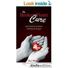 The Broken Heart Cure - How to Heal Your Heartbreak and Return to Life: Overcome Your Breakup