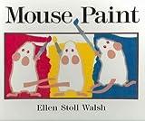 Mouse Paint: Lap-Sized Board Book (0152055339) by Walsh, Ellen Stoll