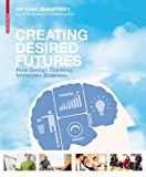 Creating Desired Futures: Solving complex business problems with Design Thinking