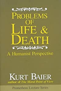 the meaning of life kurt baier Baier's idea of meaning of life science and religion teleological explanation and causal explanation model and unvexing understanding purpose of man's existence.