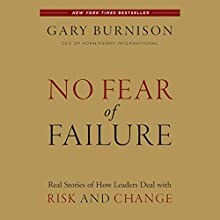 No Fear of Failure: Real Stories of How Leaders Deal with Risk and Change Audiobook by Gary Burnison Narrated by Robert Fass