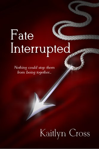 Fate Interrupted (Book 1 of 2) by Kaitlyn Cross