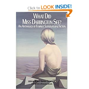 What Did Miss Darrington See?: An Anthology of Feminist Supernatural Fiction by Jessica Amanda Salmonson and Rosemary Jackson