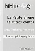 La Petite Sirène et autres contes? Hans Christian Andersen. Livret pédagogique